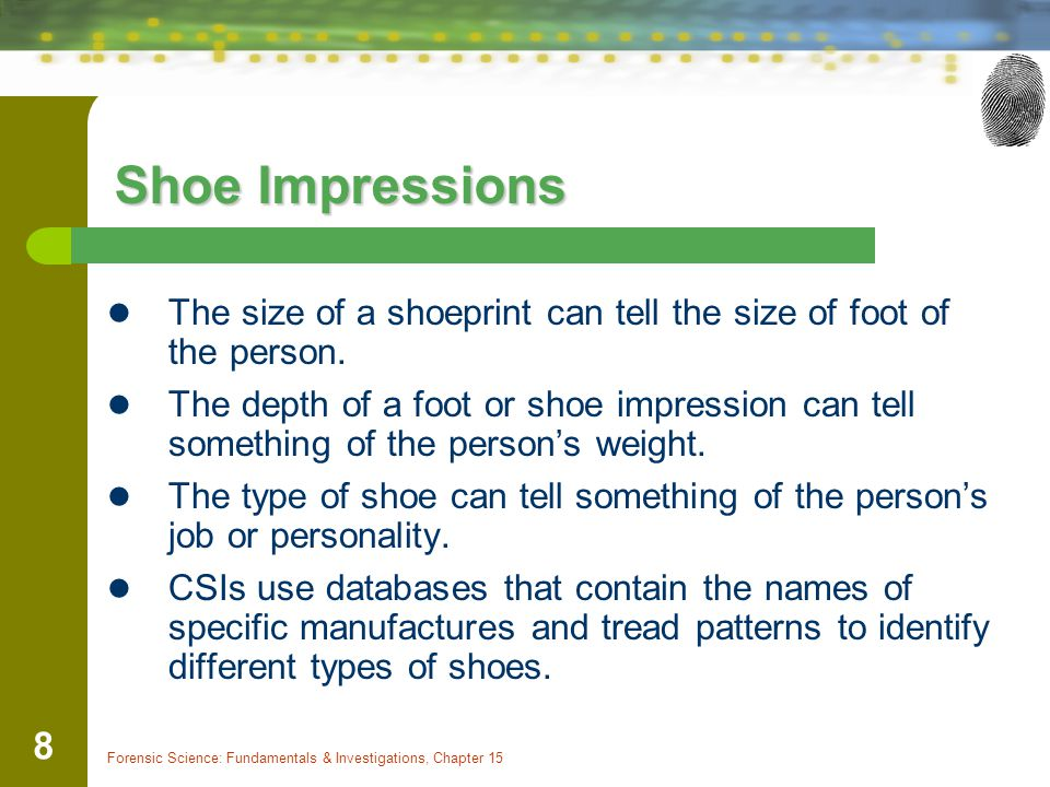 Shoe Impressions The size of a shoeprint can tell the size of foot of the person.