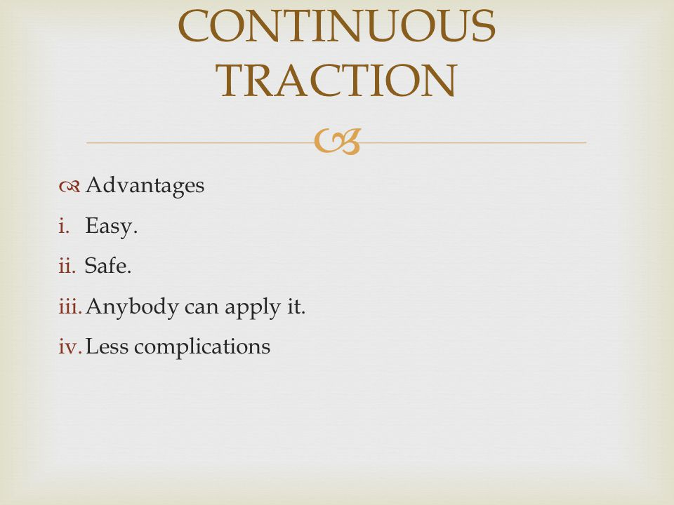 CONTINUOUS TRACTION Advantages Easy. Safe. Anybody can apply it.