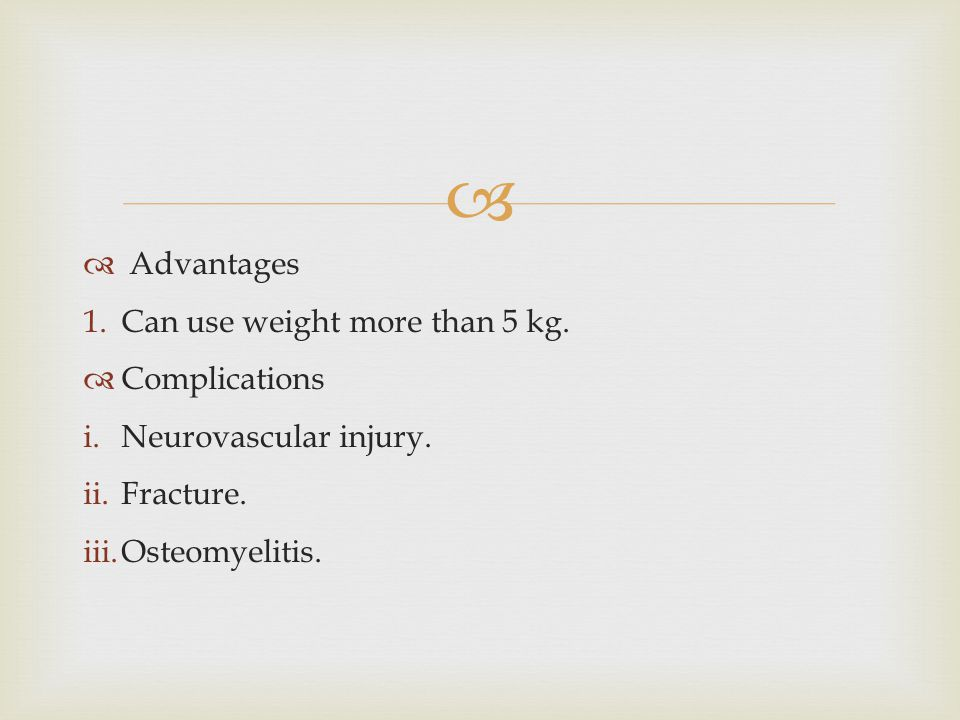 Advantages Can use weight more than 5 kg. Complications.