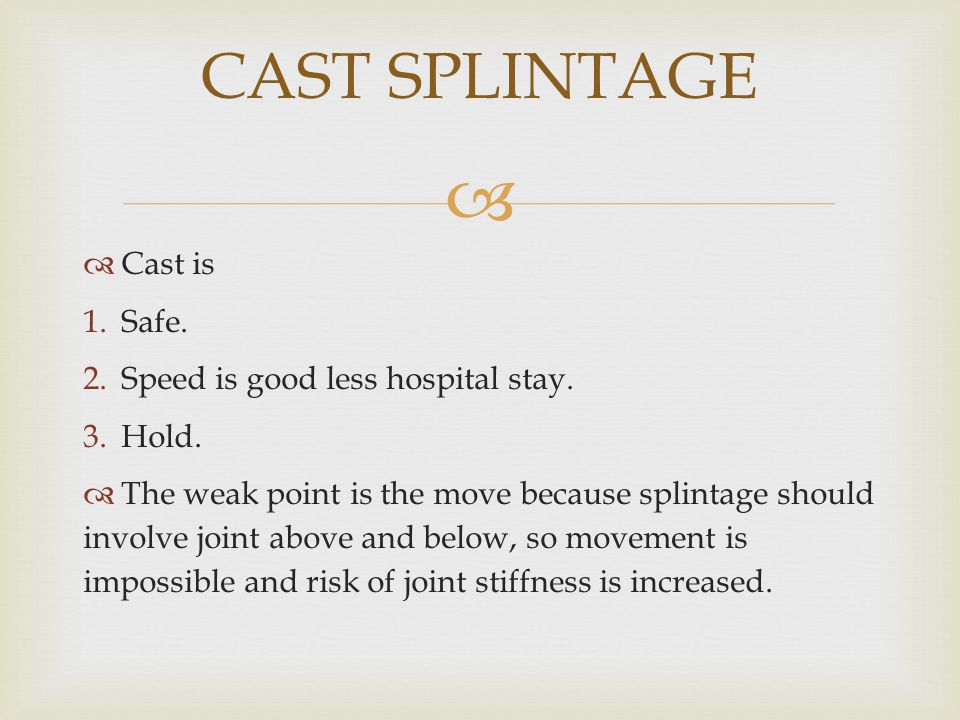 CAST SPLINTAGE Cast is Safe. Speed is good less hospital stay. Hold.