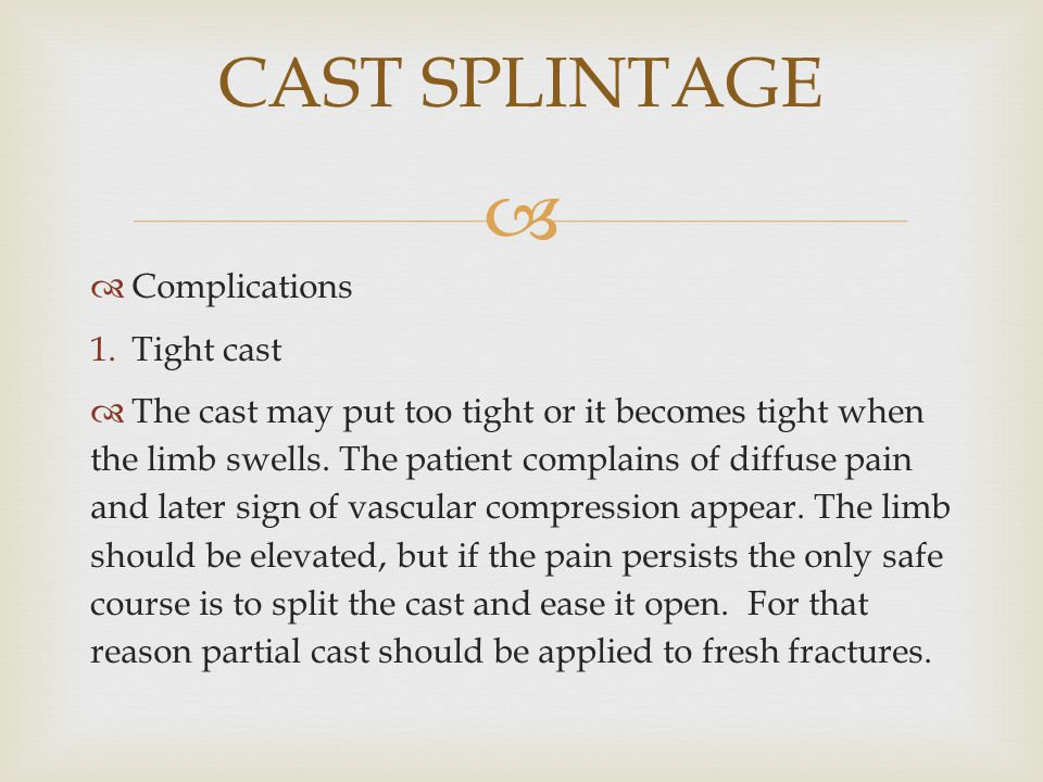 CAST SPLINTAGE Complications Tight cast