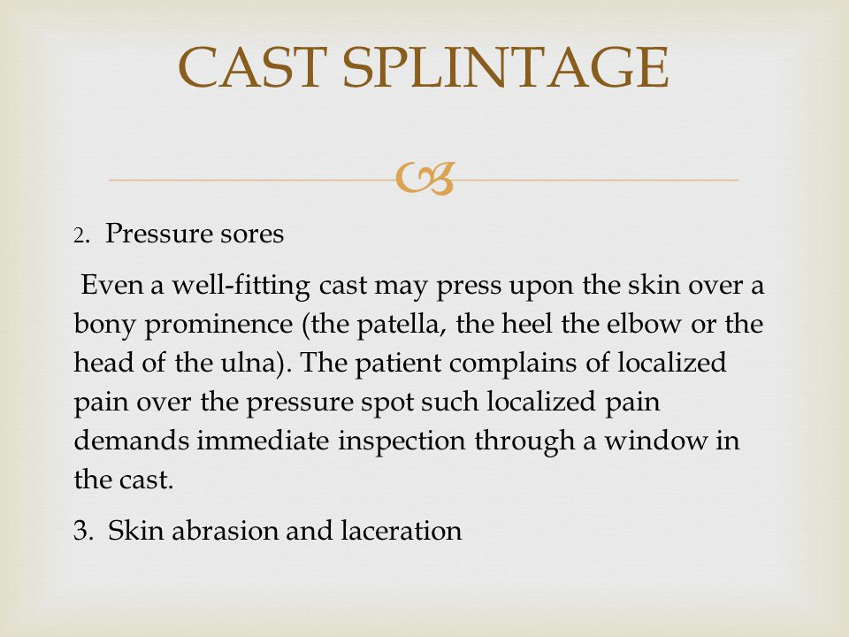 CAST SPLINTAGE 2. Pressure sores.