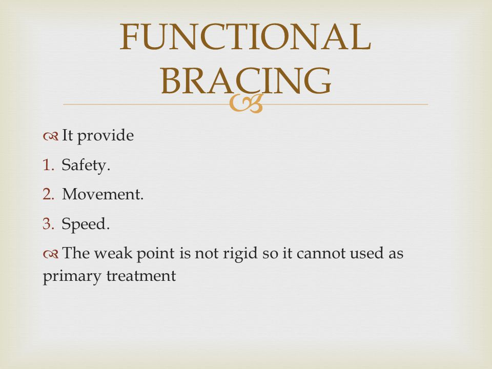 FUNCTIONAL BRACING It provide Safety. Movement. Speed.
