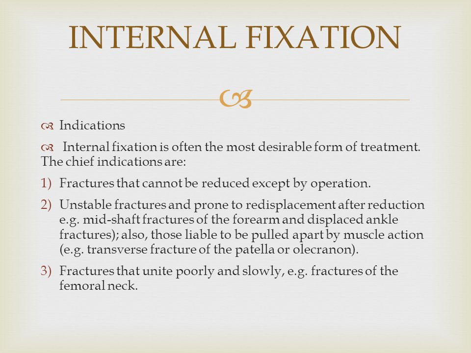 INTERNAL FIXATION Indications