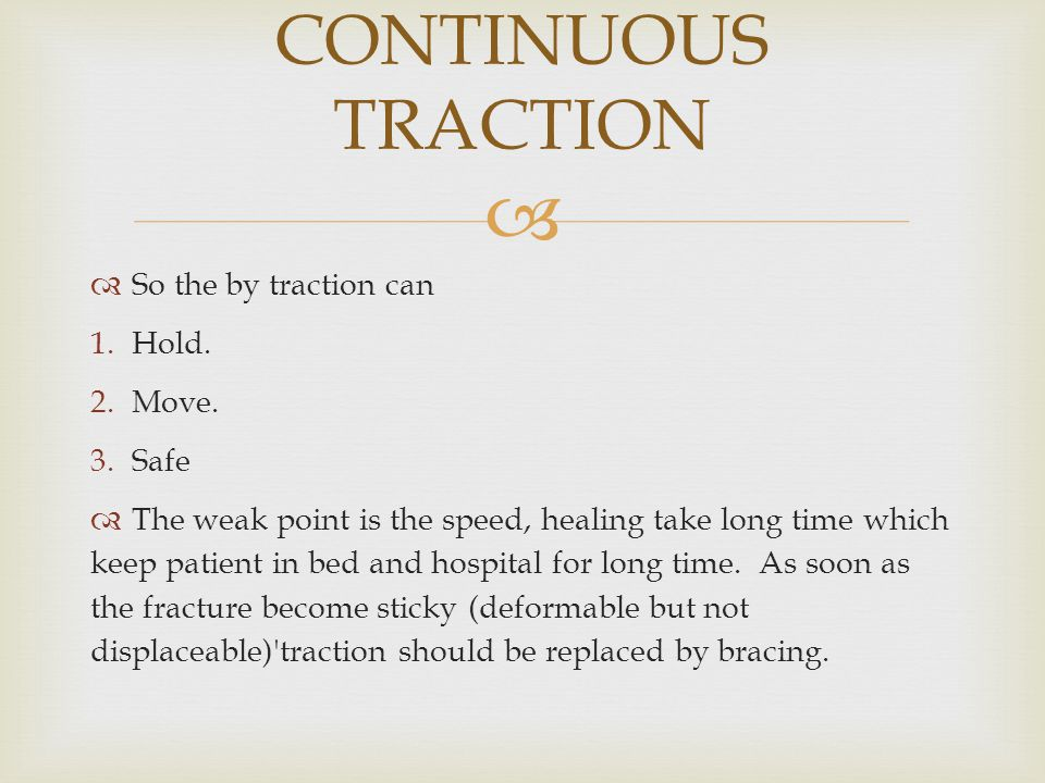 CONTINUOUS TRACTION So the by traction can Hold. Move. Safe