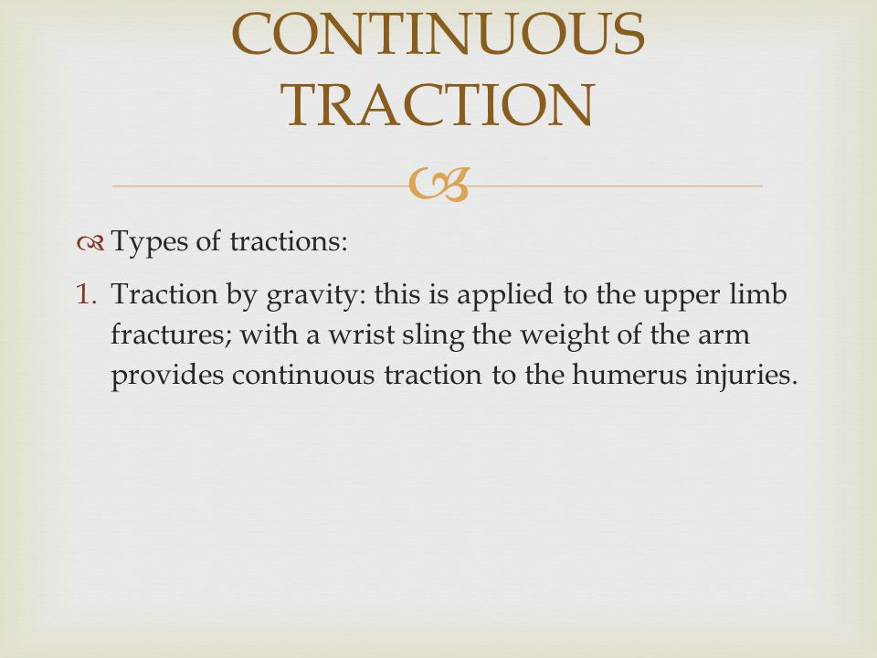 CONTINUOUS TRACTION Types of tractions: