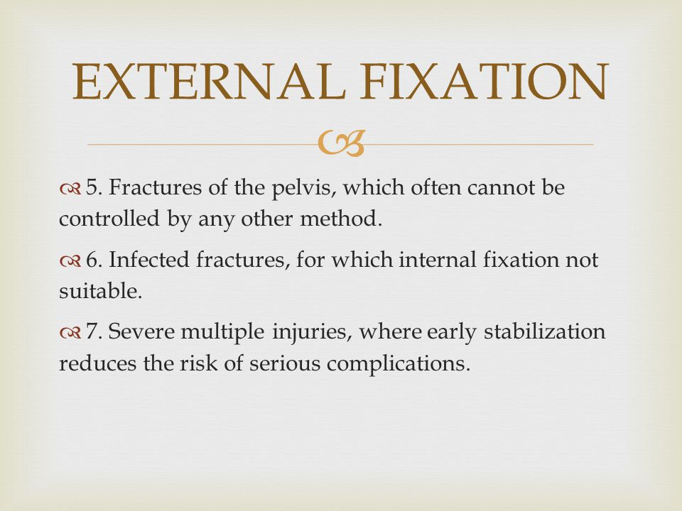 EXTERNAL FIXATION 5. Fractures of the pelvis, which often cannot be controlled by any other method.