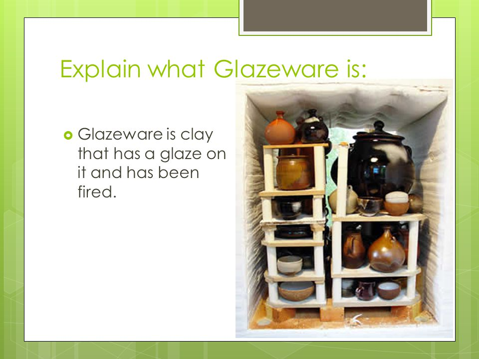 Explain what Glazeware is: