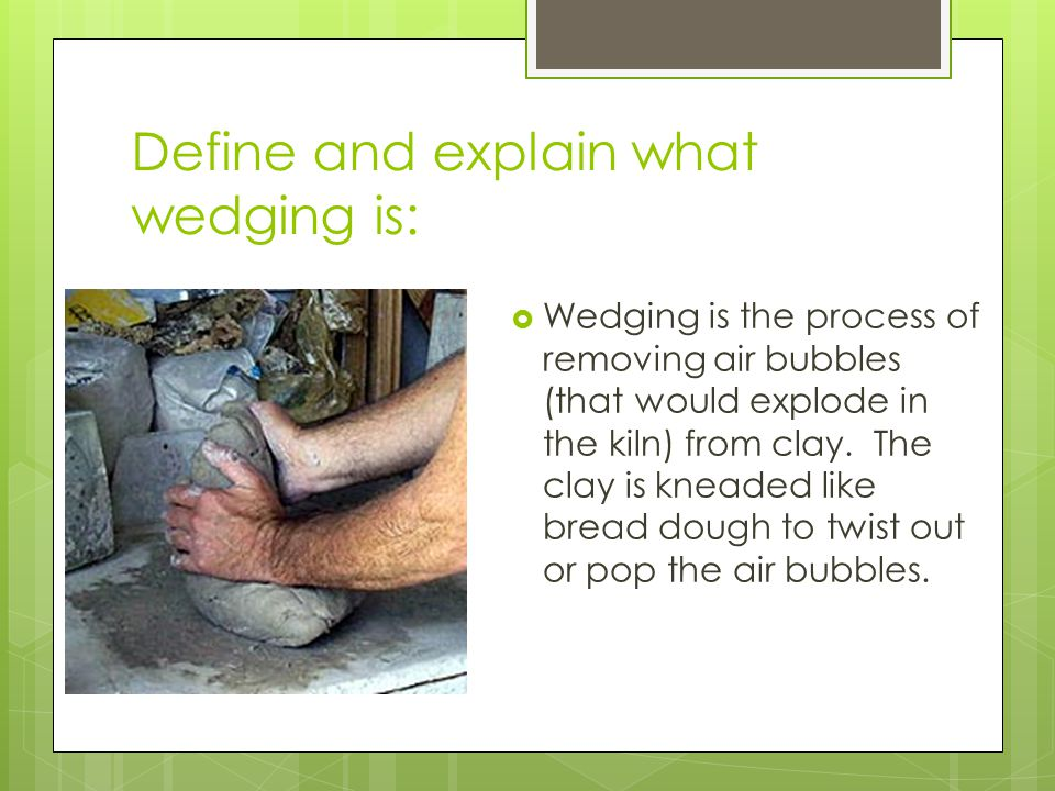 Define and explain what wedging is: