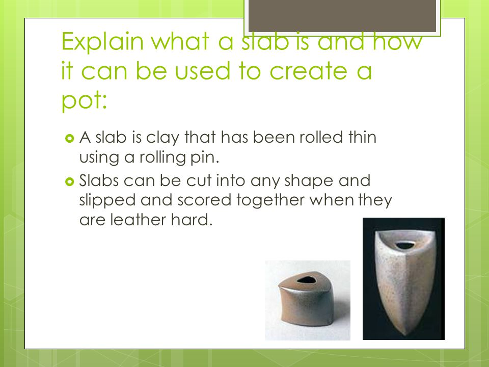 Explain what a slab is and how it can be used to create a pot: