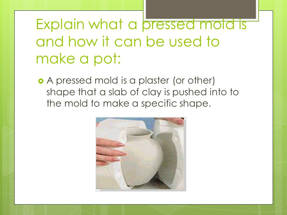 Explain what a pressed mold is and how it can be used to make a pot: