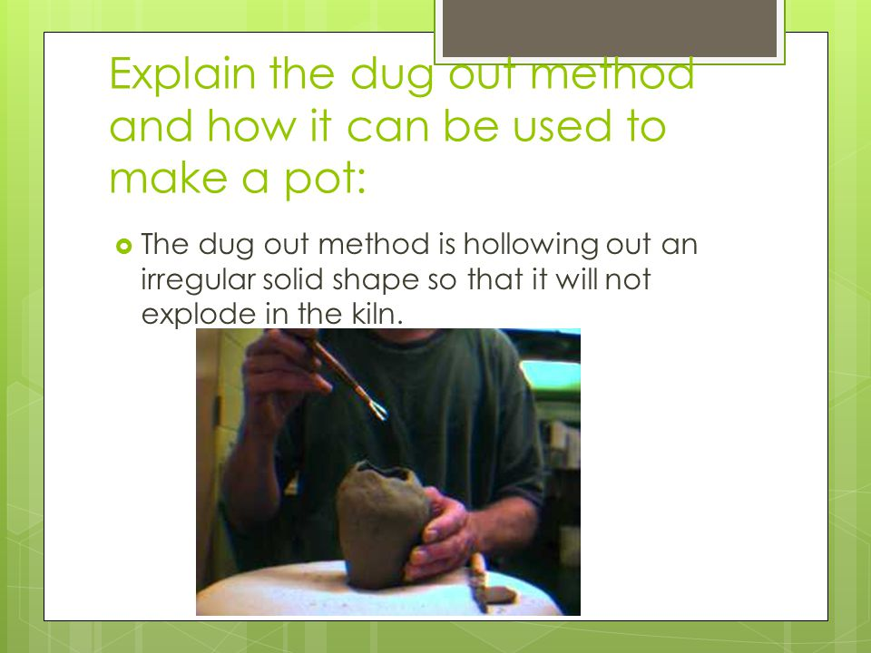 Explain the dug out method and how it can be used to make a pot: