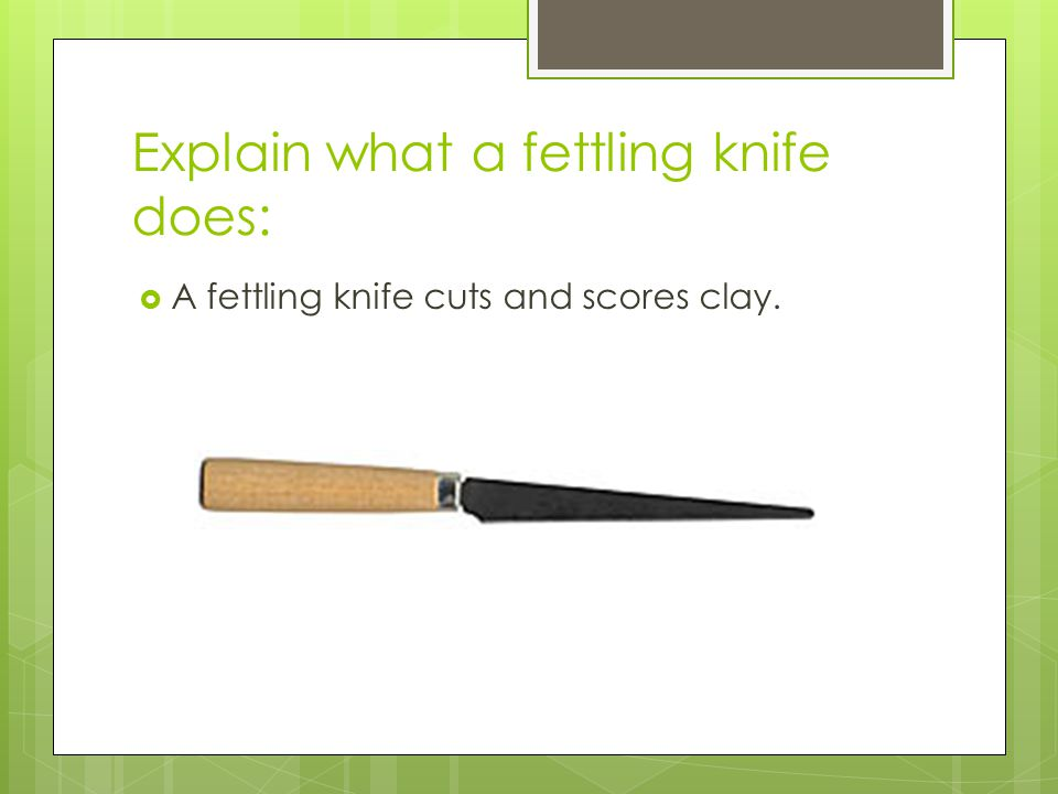 Explain what a fettling knife does: