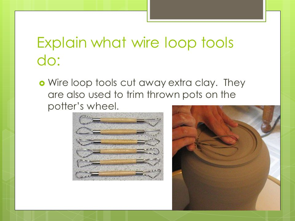 Explain what wire loop tools do: