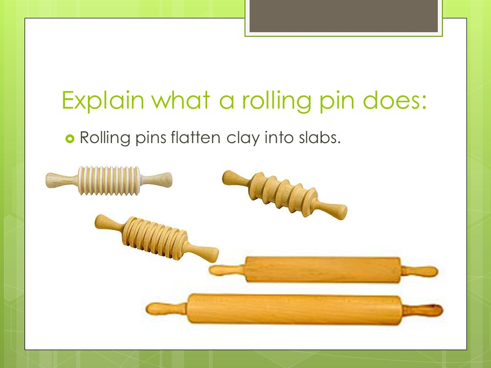 Explain what a rolling pin does: