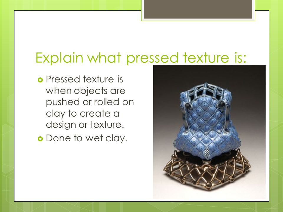Explain what pressed texture is: