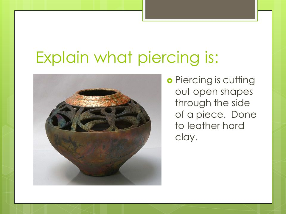 Explain what piercing is: