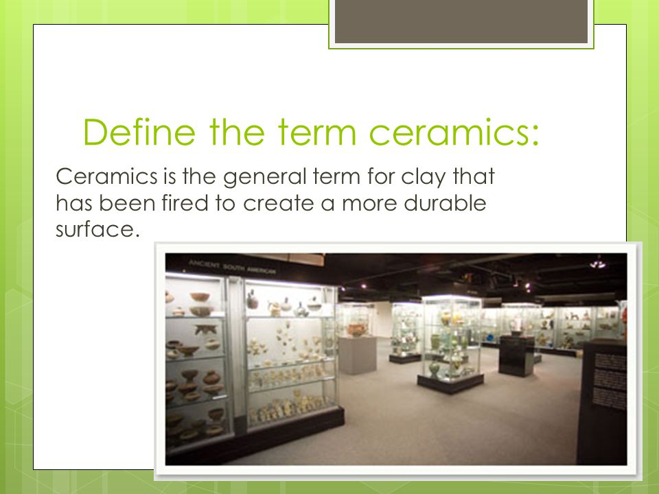 Define the term ceramics:
