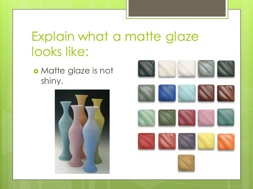 Explain what a matte glaze looks like: