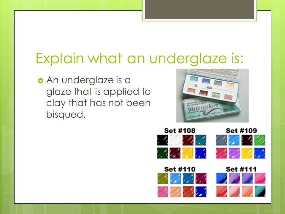 Explain what an underglaze is: