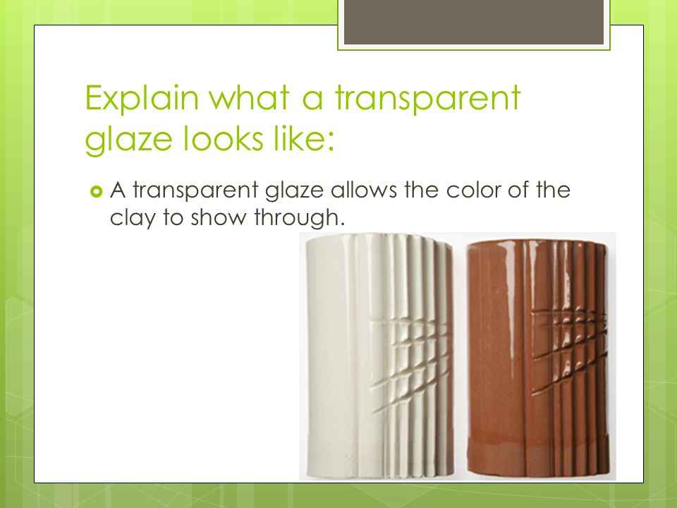 Explain what a transparent glaze looks like: