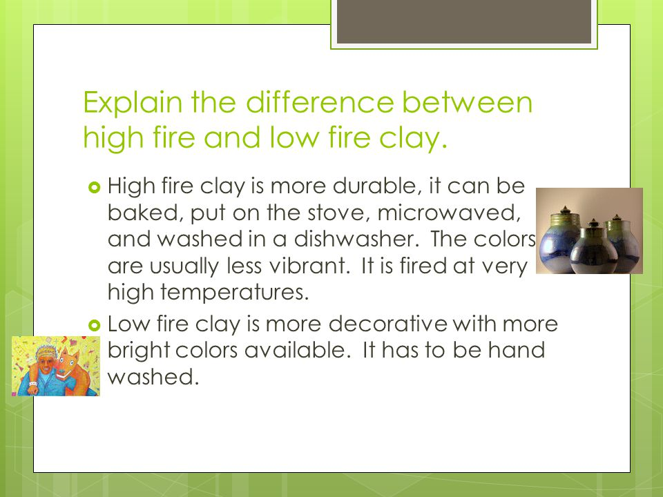 Explain the difference between high fire and low fire clay.