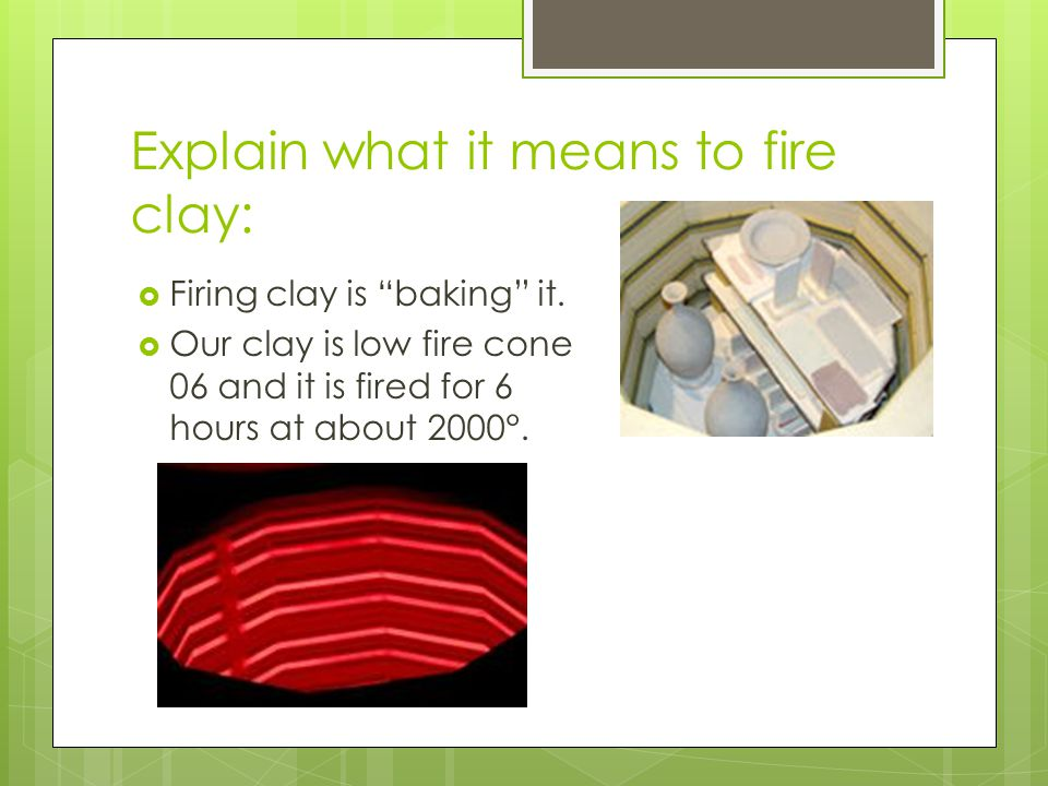 Explain what it means to fire clay: