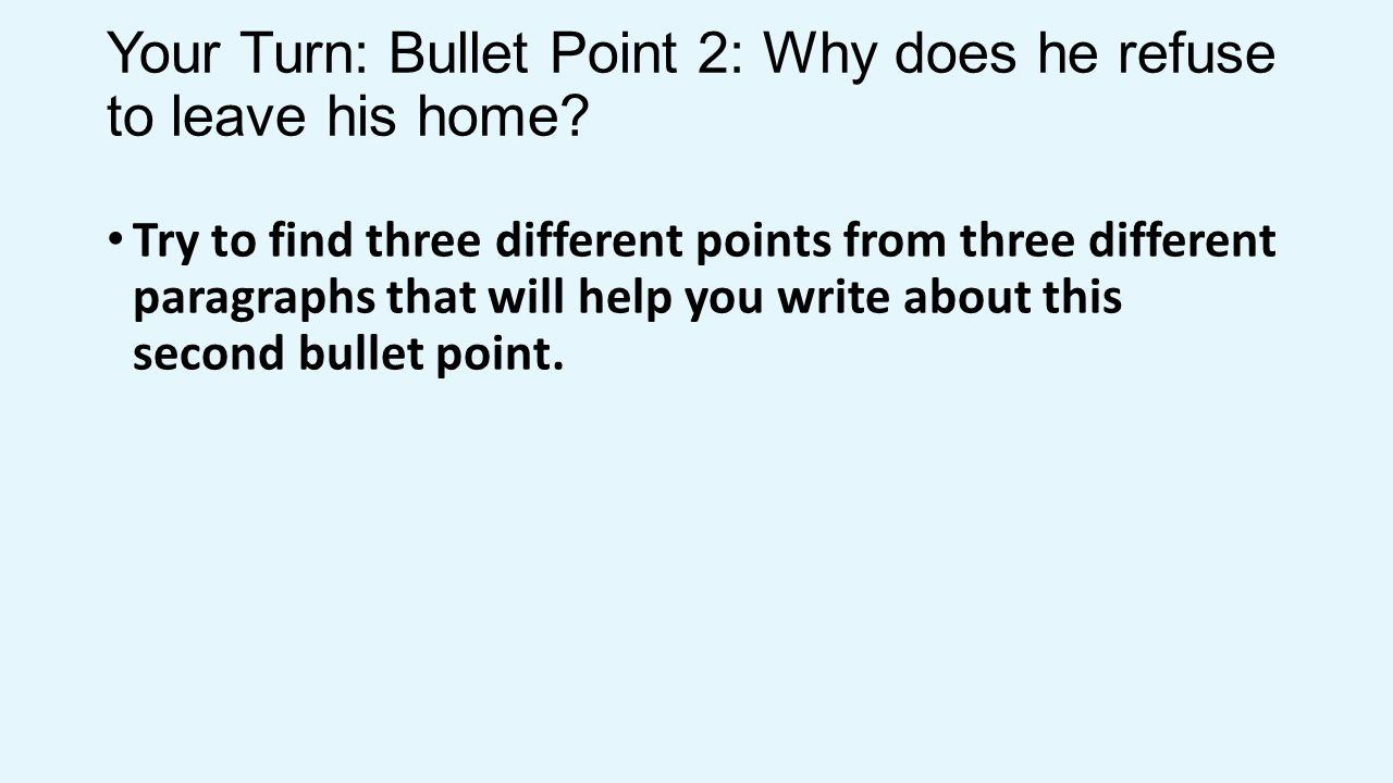 Your Turn: Bullet Point 2: Why does he refuse to leave his home