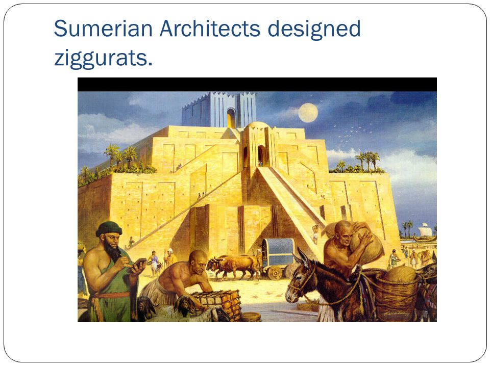 Sumerian Architects designed ziggurats.