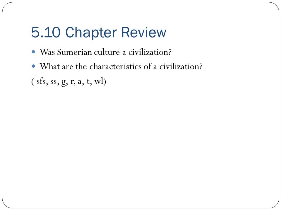5.10 Chapter Review Was Sumerian culture a civilization