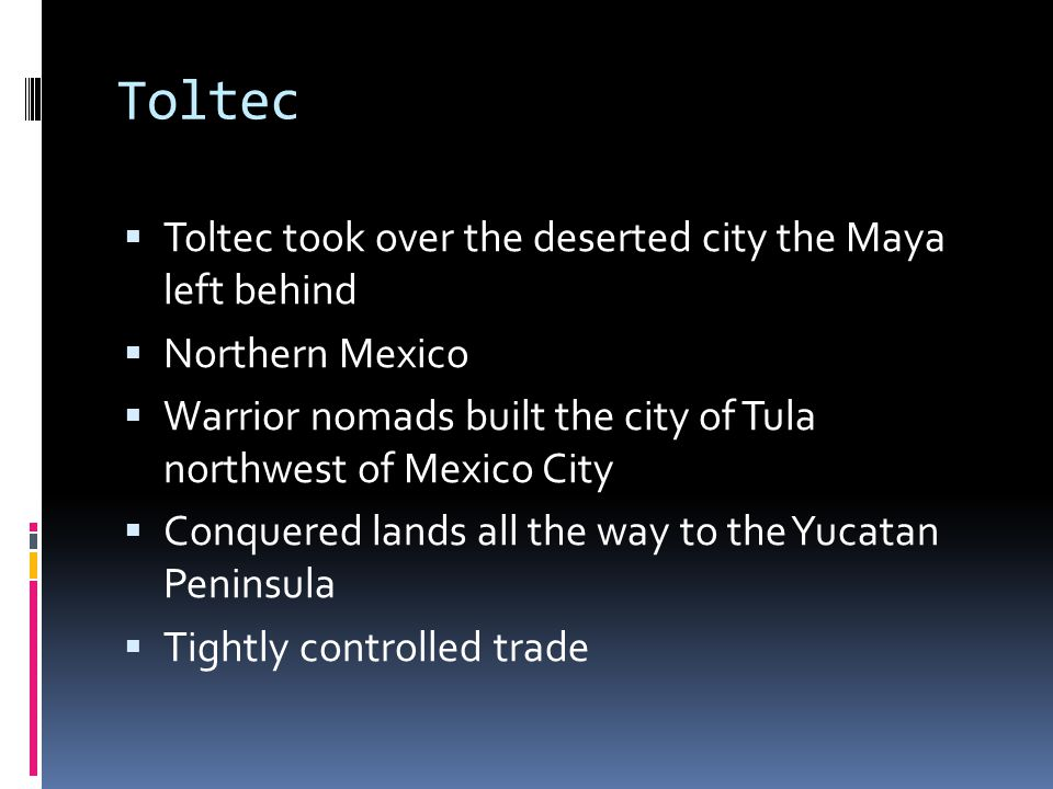 Toltec Toltec took over the deserted city the Maya left behind