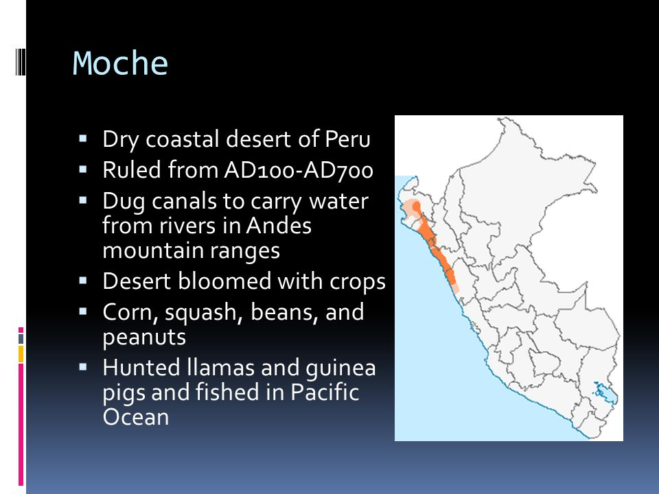 Moche Dry coastal desert of Peru Ruled from AD100-AD700
