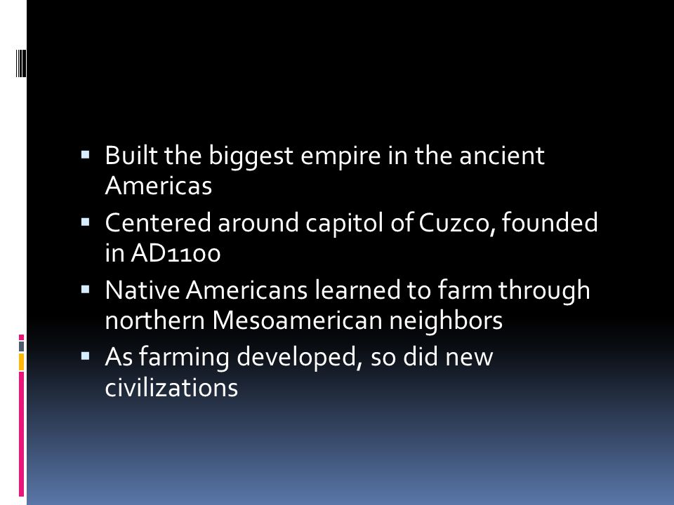 Built the biggest empire in the ancient Americas