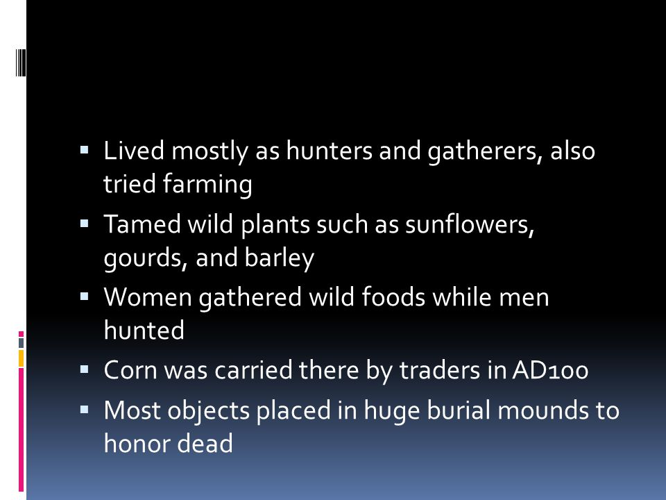 Lived mostly as hunters and gatherers, also tried farming