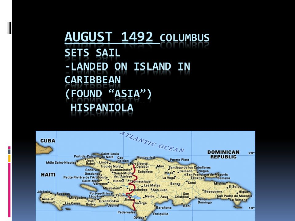 August 1492 Columbus sets sail -landed on island in Caribbean (found Asia ) Hispaniola
