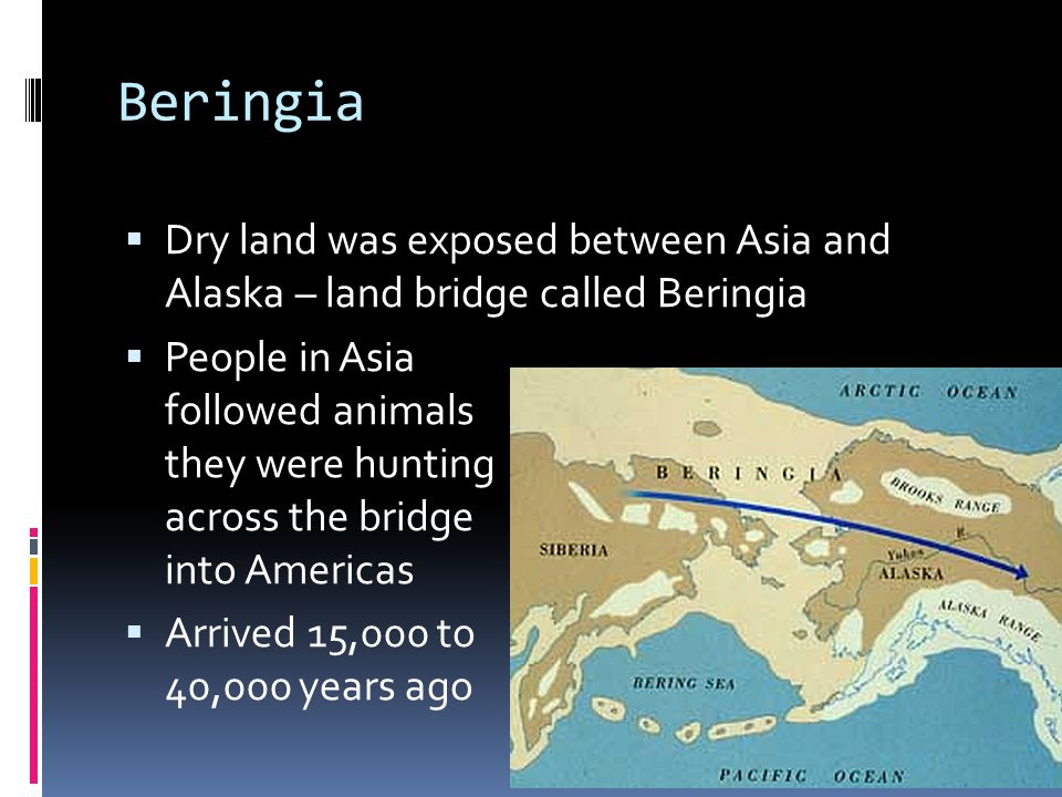 Beringia Dry land was exposed between Asia and Alaska – land bridge called Beringia.