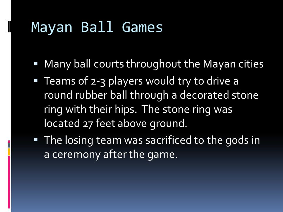 Mayan Ball Games Many ball courts throughout the Mayan cities