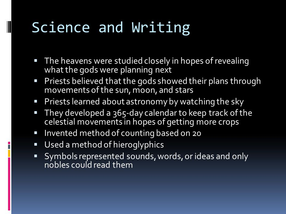 Science and Writing The heavens were studied closely in hopes of revealing what the gods were planning next.