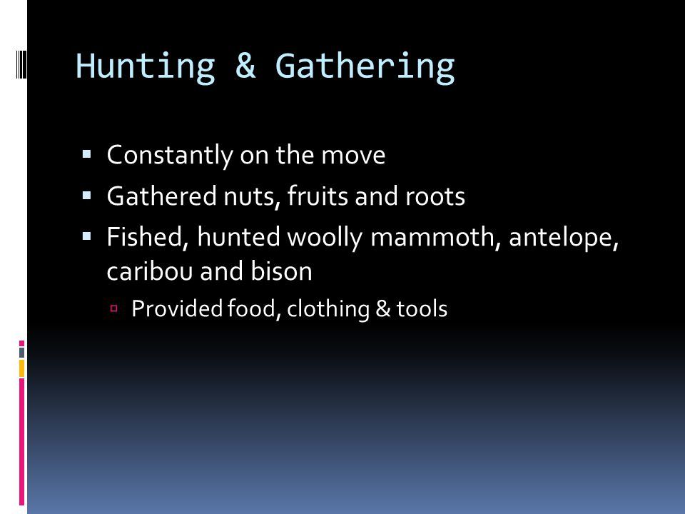 Hunting & Gathering Constantly on the move