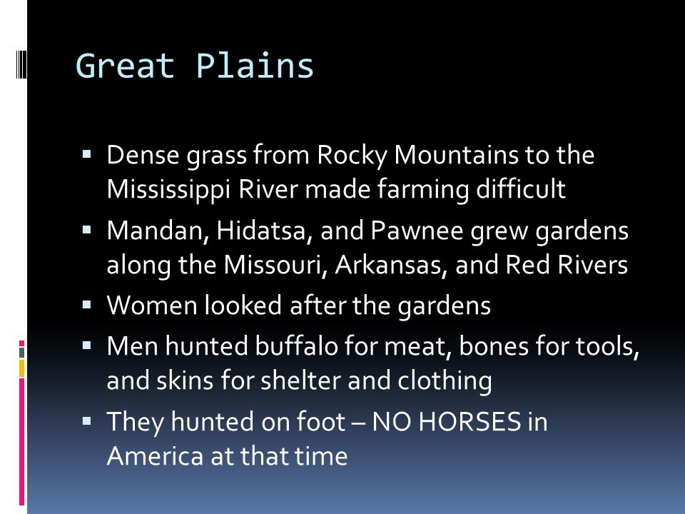 Great Plains Dense grass from Rocky Mountains to the Mississippi River made farming difficult.