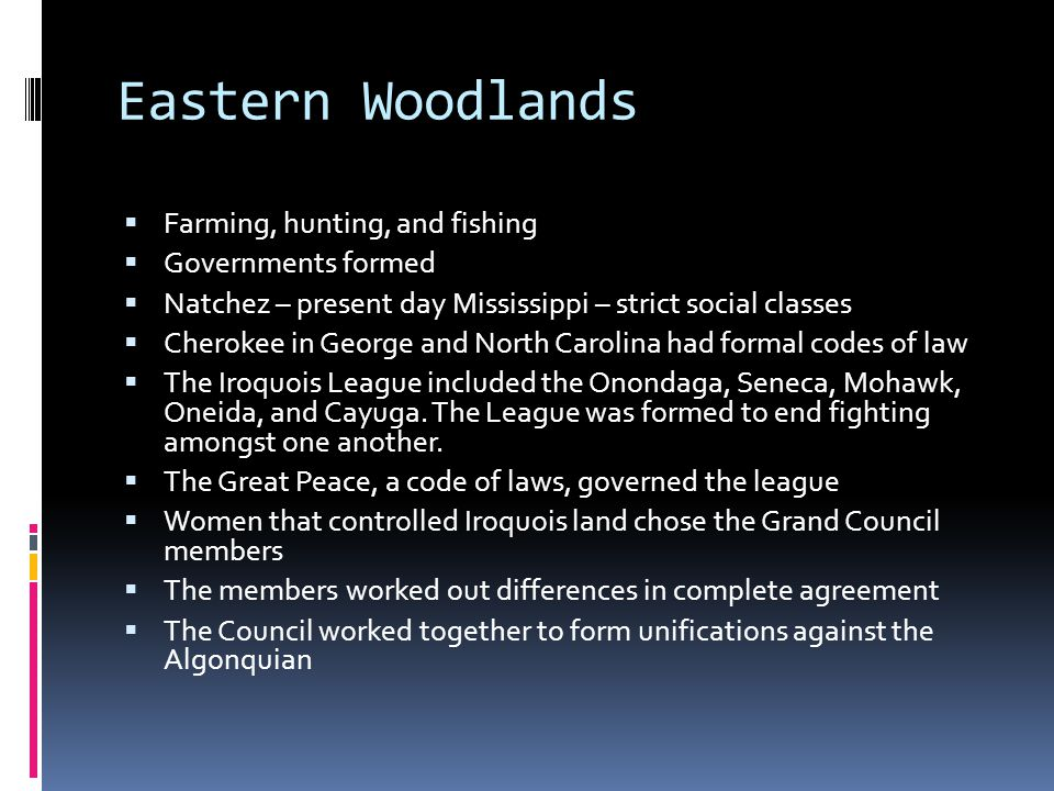 Eastern Woodlands Farming, hunting, and fishing Governments formed