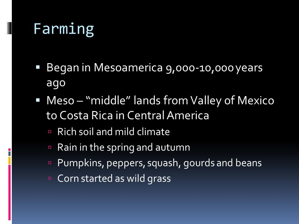 Farming Began in Mesoamerica 9,000-10,000 years ago