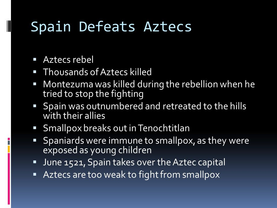 Spain Defeats Aztecs Aztecs rebel Thousands of Aztecs killed