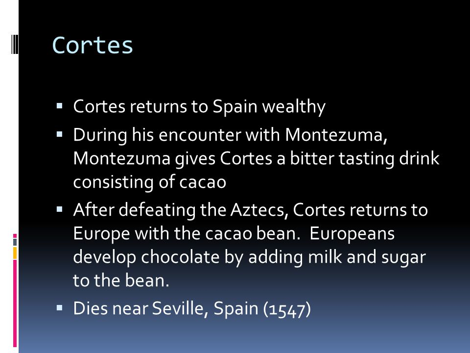 Cortes Cortes returns to Spain wealthy