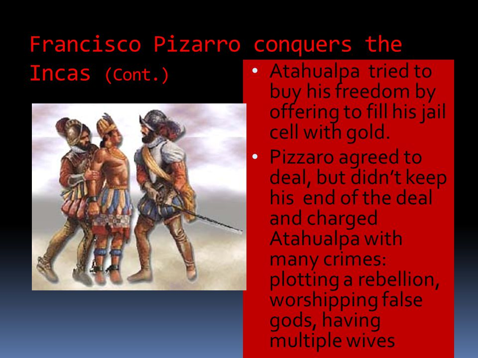Francisco Pizarro conquers the Incas (Cont.)