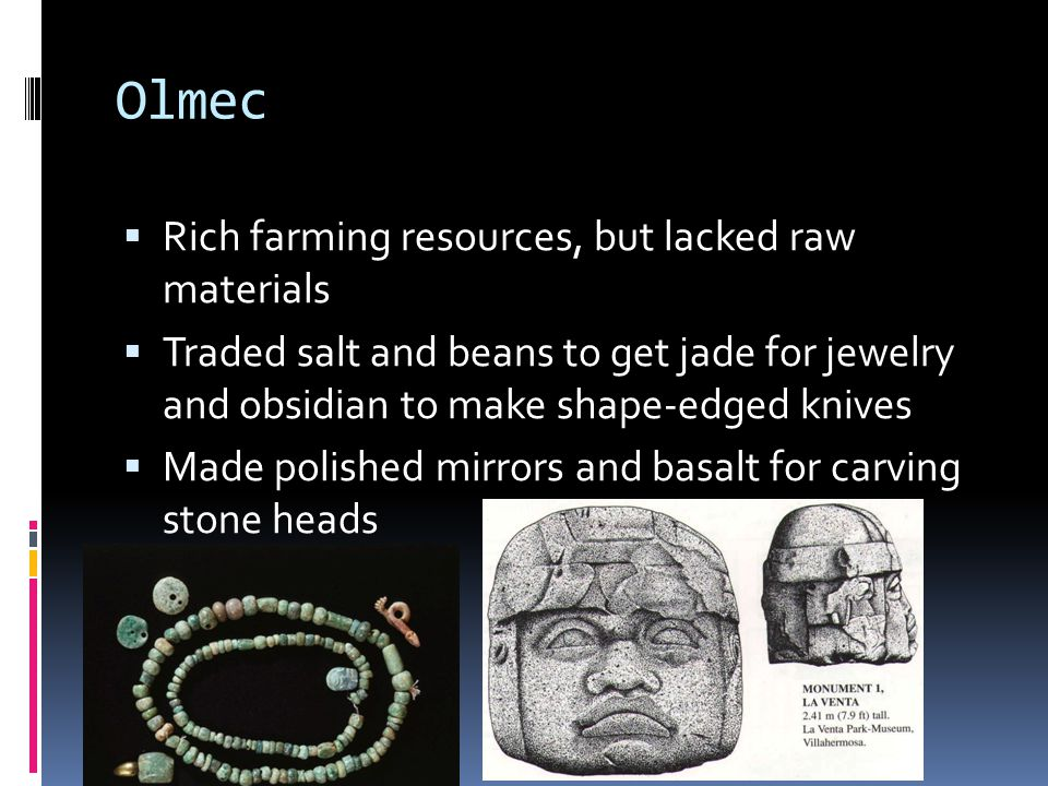 Olmec Rich farming resources, but lacked raw materials