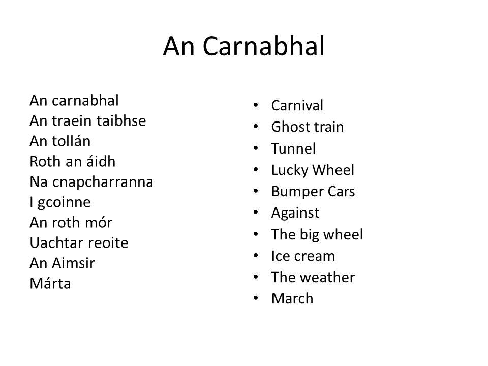 An Carnabhal An carnabhal An traein taibhse An tollán Roth an áidh Na cnapcharranna I gcoinne An roth mór Uachtar reoite An Aimsir Márta
