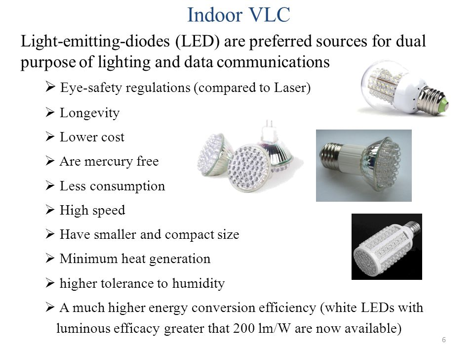 Indoor VLC Light-emitting-diodes (LED) are preferred sources for dual purpose of lighting and data communications.