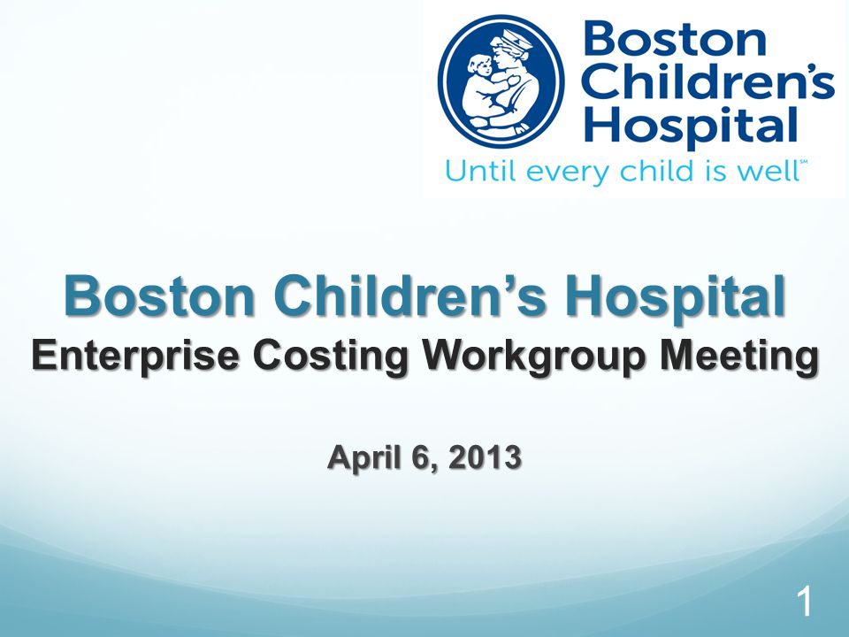 Boston Children's Hospital Enterprise Costing Workgroup Meeting April 6, 2013