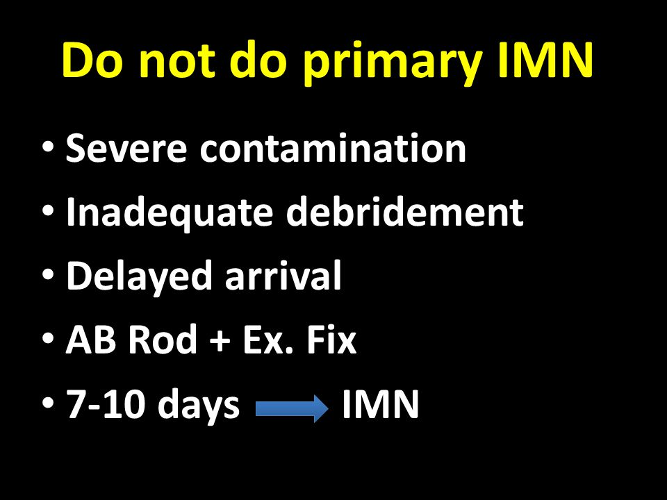Do not do primary IMN Severe contamination Inadequate debridement